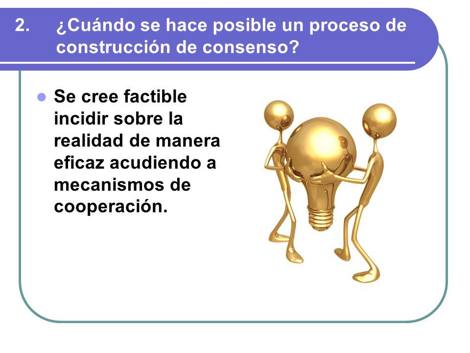 2.¿Cuándo se hace posible un proceso de construcción de consenso.