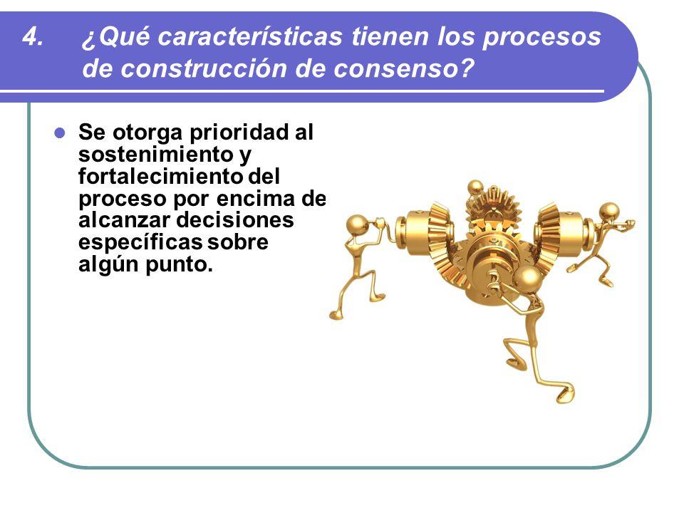 4.¿Qué características tienen los procesos de construcción de consenso.