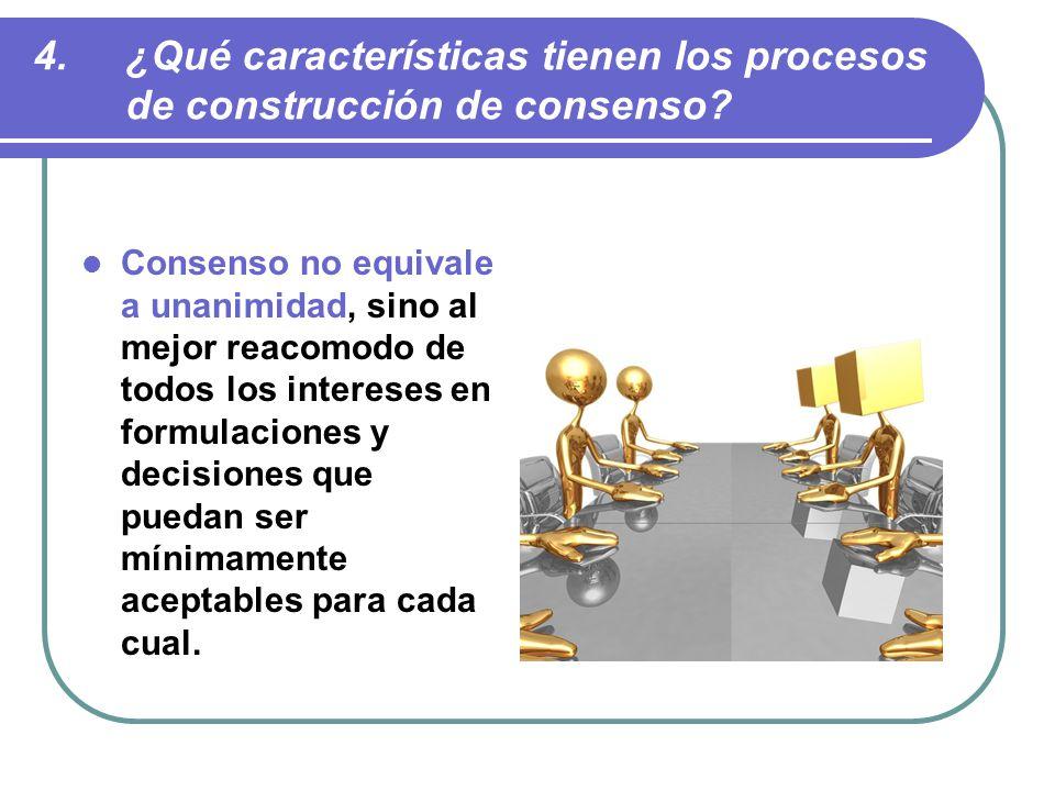 Consenso no equivale a unanimidad, sino al mejor reacomodo de todos los intereses en formulaciones y decisiones que puedan ser mínimamente aceptables para cada cual.