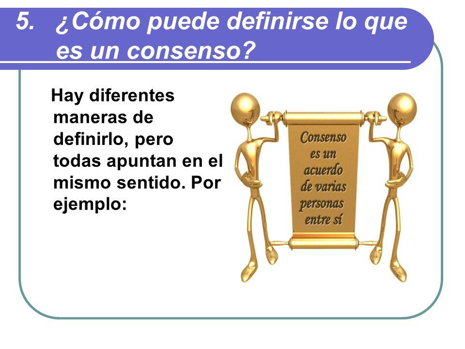 5.¿Cómo puede definirse lo que es un consenso.