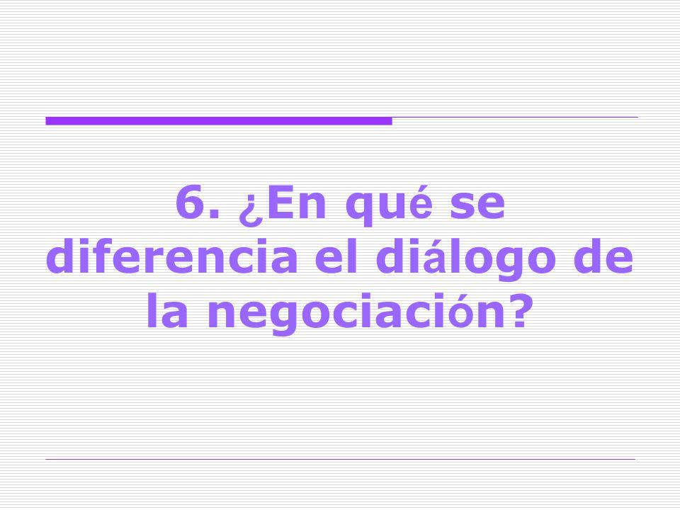 6. ¿ En qu é se diferencia el di á logo de la negociaci ó n?