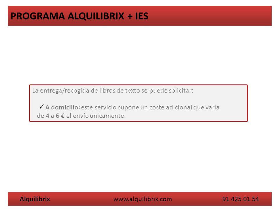 Alquilibrix www.alquilibrix.com 91 425 01 54 PROGRAMA ALQUILIBRIX + IES La entrega/recogida de libros de texto se puede solicitar: A domicilio: este servicio supone un coste adicional que varía de 4 a 6 el envío únicamente.