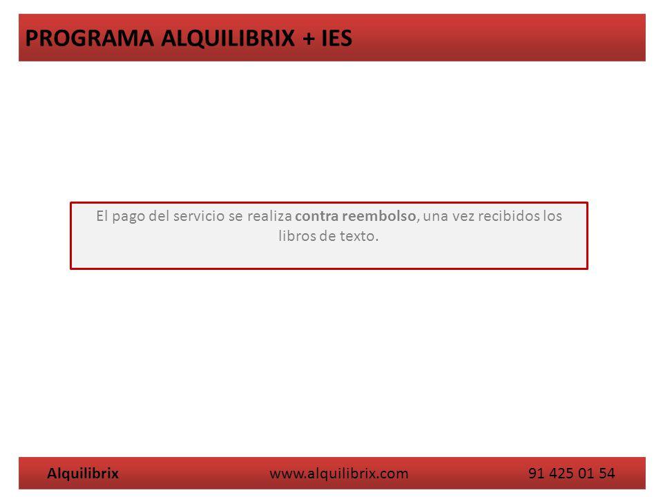 Alquilibrix www.alquilibrix.com 91 425 01 54 PROGRAMA ALQUILIBRIX + IES El pago del servicio se realiza contra reembolso, una vez recibidos los libros