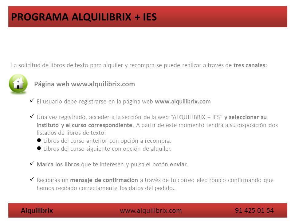 Alquilibrix www.alquilibrix.com 91 425 01 54 PROGRAMA ALQUILIBRIX + IES La solicitud de libros de texto para alquiler y recompra se puede realizar a t