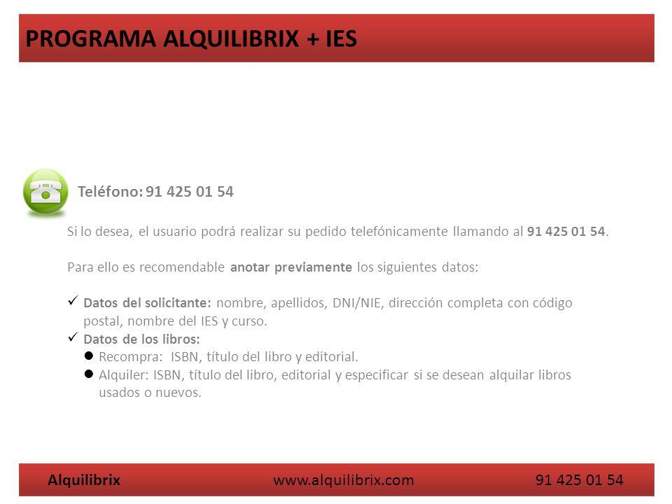 Alquilibrix www.alquilibrix.com 91 425 01 54 PROGRAMA ALQUILIBRIX + IES Teléfono: 91 425 01 54 Si lo desea, el usuario podrá realizar su pedido telefónicamente llamando al 91 425 01 54.