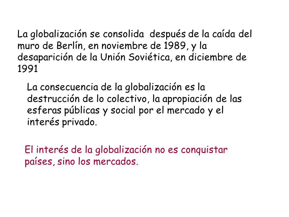 La globalización se consolida después de la caída del muro de Berlín, en noviembre de 1989, y la desaparición de la Unión Soviética, en diciembre de 1