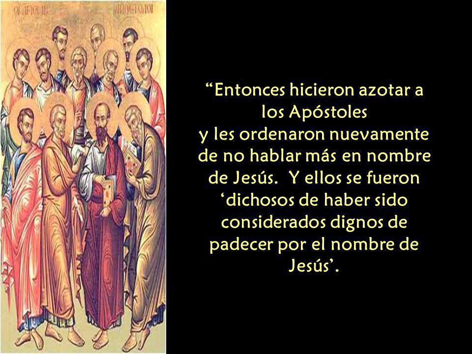 Entonces hicieron azotar a los Apóstoles y les ordenaron nuevamente de no hablar más en nombre de Jesús.