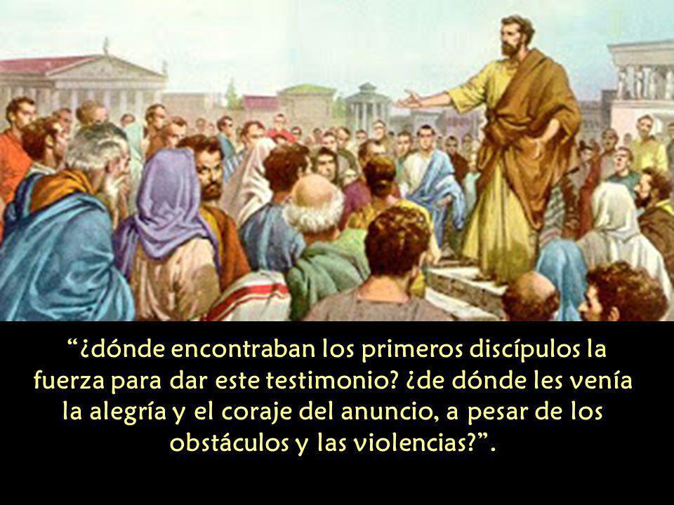 ¿dónde encontraban los primeros discípulos la fuerza para dar este testimonio.