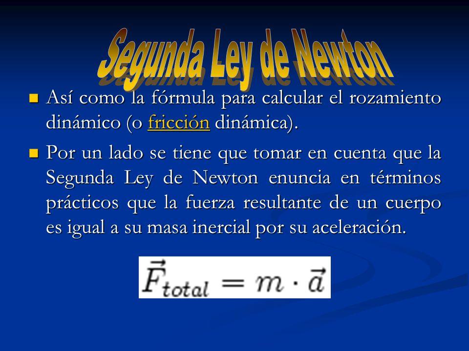 Así como la fórmula para calcular el rozamiento dinámico (o fricción dinámica). Así como la fórmula para calcular el rozamiento dinámico (o fricción d