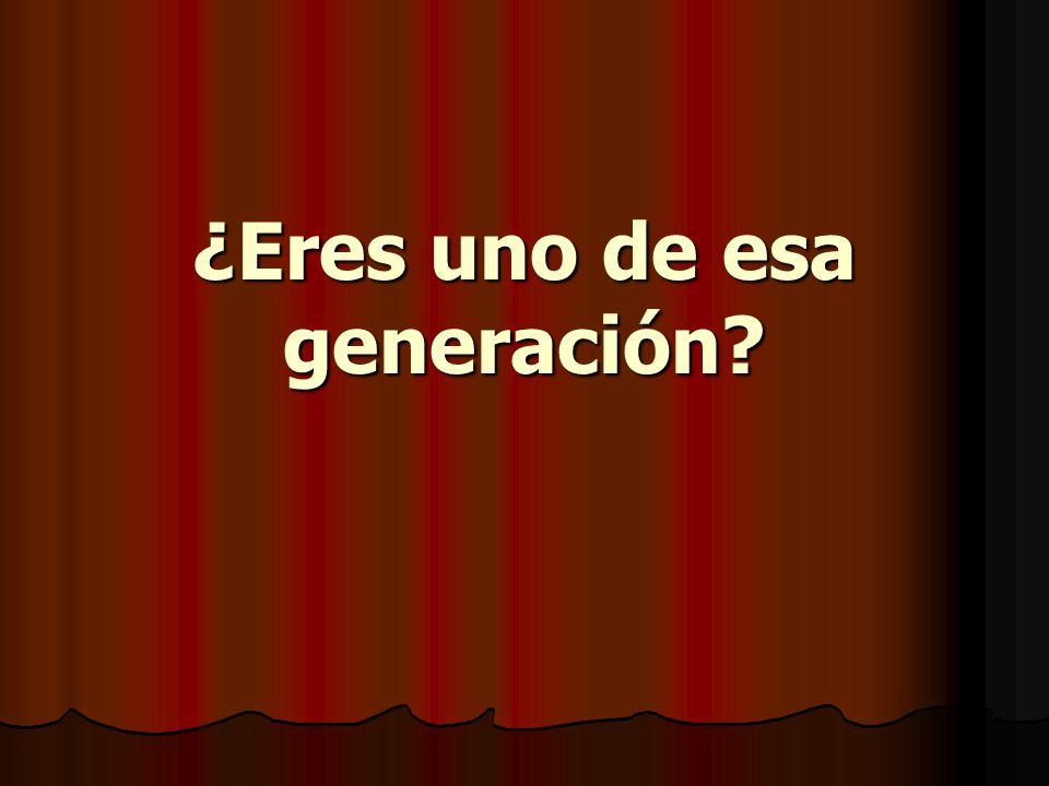 ¿Eres uno de esa generación?