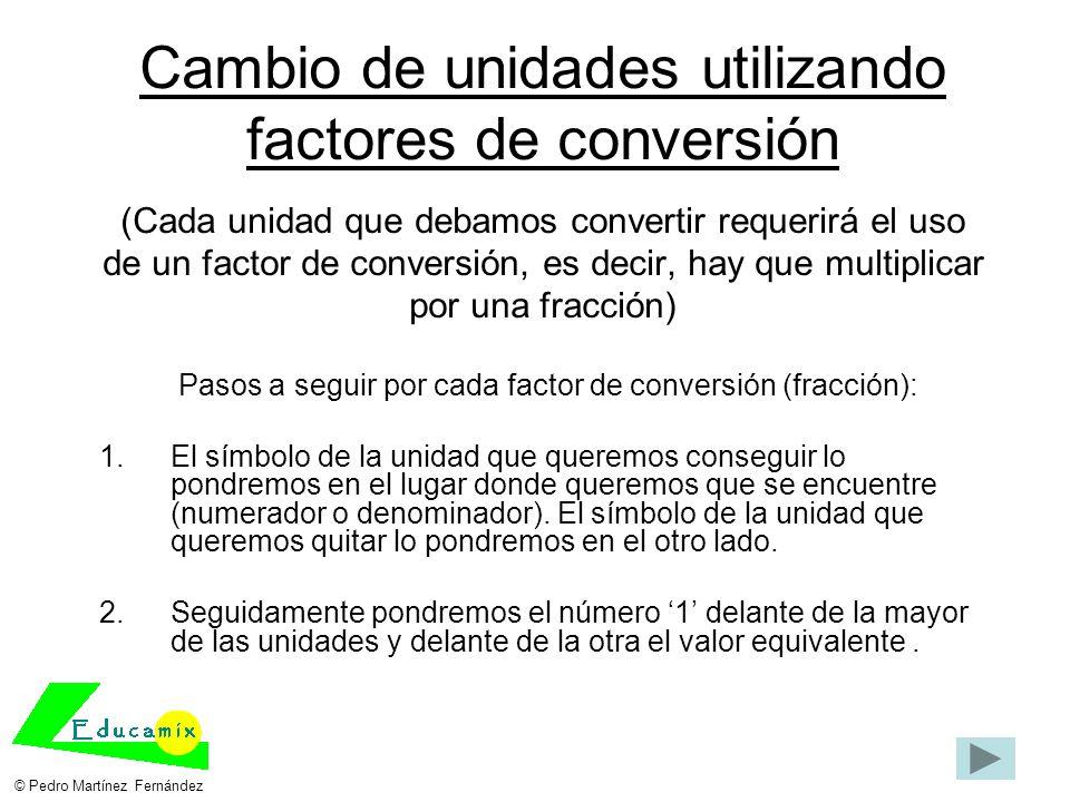 Cambio de unidades utilizando factores de conversión (Cada unidad que debamos convertir requerirá el uso de un factor de conversión, es decir, hay que
