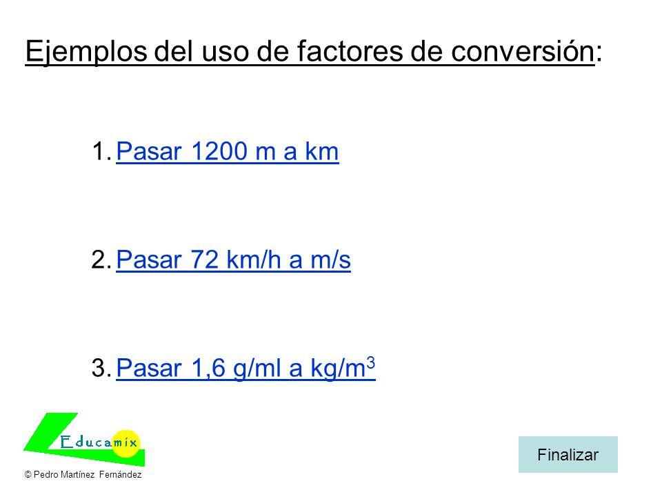 Ejemplos del uso de factores de conversión: 1.Pasar 1200 m a kmPasar 1200 m a km 2.Pasar 72 km/h a m/sPasar 72 km/h a m/s 3.Pasar 1,6 g/ml a kg/m 3Pas