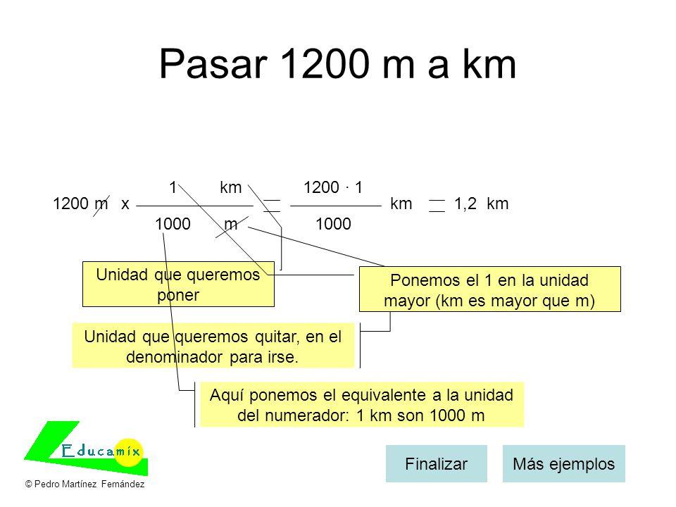 Pasar 1200 m a km 1200 mx km m 1 1000 1200 · 1 1000 km1,2 km Unidad que queremos poner Unidad que queremos quitar, en el denominador para irse. Ponemo