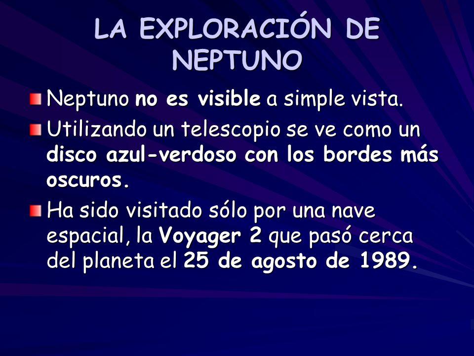 LA EXPLORACIÓN DE NEPTUNO Neptuno no es visible a simple vista. Utilizando un telescopio se ve como un disco azul-verdoso con los bordes más oscuros.