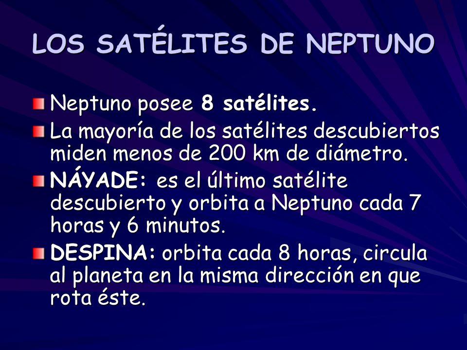 LOS SATÉLITES DE NEPTUNO Neptuno posee 8 satélites. La mayoría de los satélites descubiertos miden menos de 200 km de diámetro. NÁYADE: es el último s
