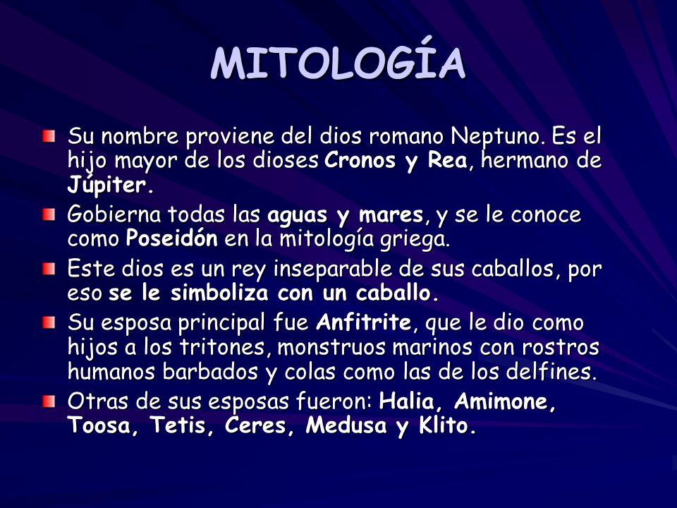 MITOLOGÍA Su nombre proviene del dios romano Neptuno. Es el hijo mayor de los dioses Cronos y Rea, hermano de Júpiter. Gobierna todas las aguas y mare