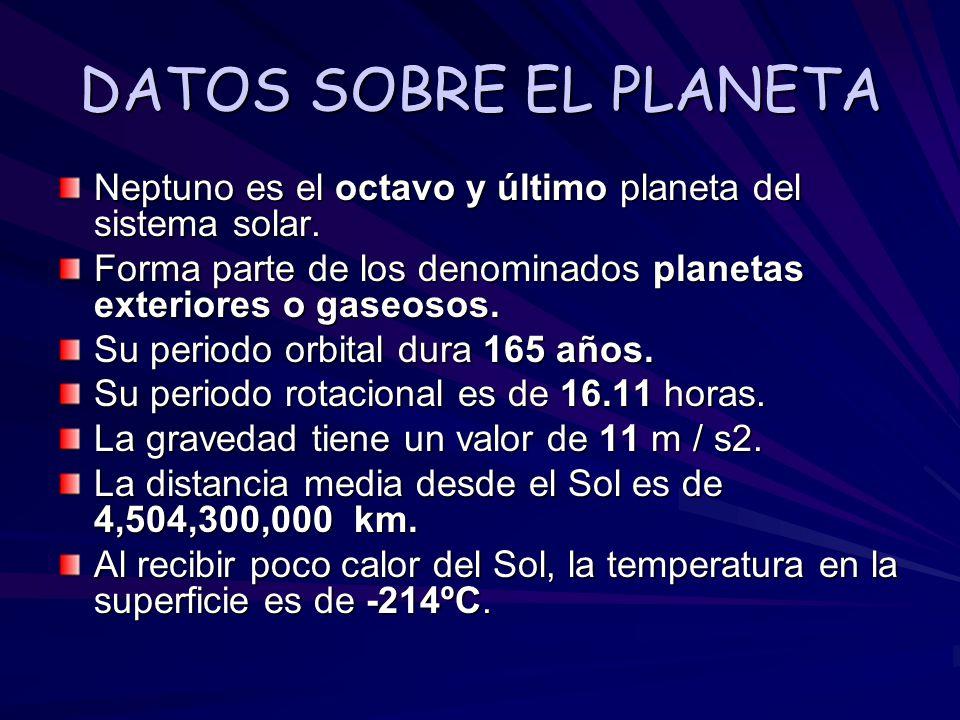 DATOS SOBRE EL PLANETA Neptuno es el octavo y último planeta del sistema solar. Forma parte de los denominados planetas exteriores o gaseosos. Su peri