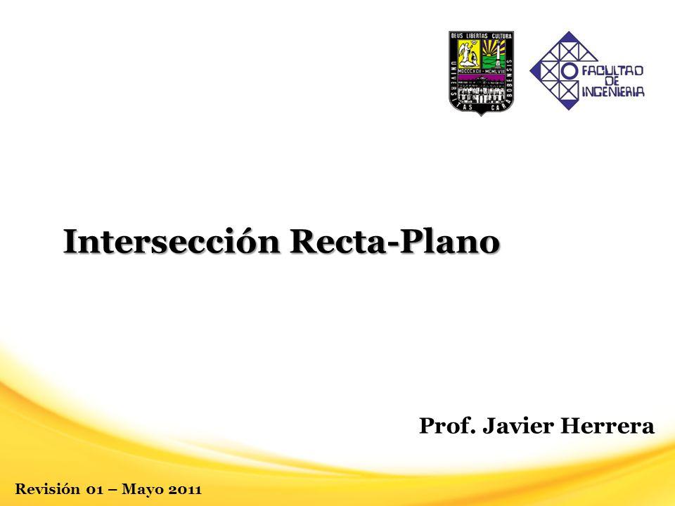 Intersección Recta-Plano Revisión 01 – Mayo 2011 Prof. Javier Herrera