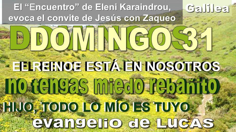 Galilea El ncuentro de Eleni Karaindrou, evoca el convite de Jesús con Zaqueo El Encuentro de Eleni Karaindrou, evoca el convite de Jesús con Zaqueo EL REINO ESTÁ EN NOSOTROS HIJO, TODO LO MÍO ES TUYO EL REINOE ESTÁ EN NOSOTROS HIJO, TODO LO MÍO ES TUYO