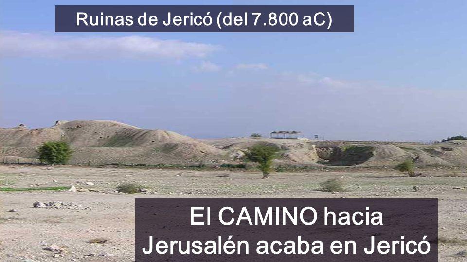 Ruinas de Jericó (del 7.800 aC) El CAMINO hacia Jerusalén acaba en Jericó