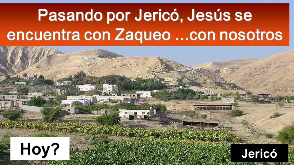 Pasando por Jericó, Jesús se encuentra con Zaqueo...con nosotros Hoy? Jericó