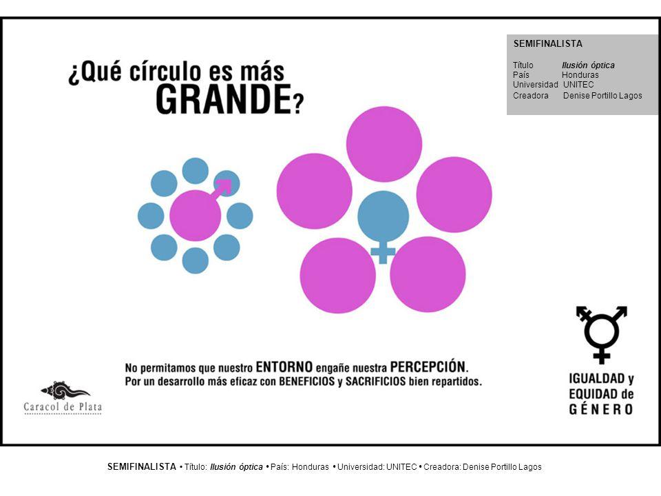 SEMIFINALISTA Título: Ilusión óptica País: Honduras Universidad: UNITEC Creadora: Denise Portillo Lagos SEMIFINALISTA Título Ilusión óptica País Hondu