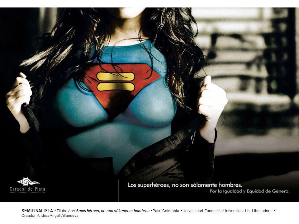 SEMIFINALISTA Título: Los Superhéroes, no son sólamente hombres País: Colombia Universidad: Fundación Universitaria Los Libertadores Creador: Andrés Á