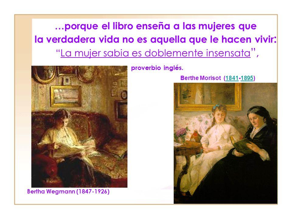 …porque abrimos nuevos horizontes y nuevas ventanas al mundo:Mujer leída es mujer perdida, refrán español y portugués. Laura Muntz Lyall (1860-1930) M