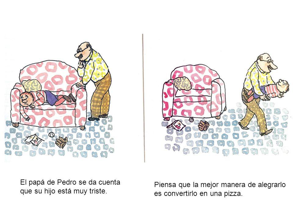 El papá de Pedro se da cuenta que su hijo está muy triste. Piensa que la mejor manera de alegrarlo es convertirlo en una pizza.