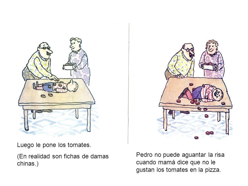 Luego le pone los tomates. (En realidad son fichas de damas chinas.) Pedro no puede aguantar la risa cuando mamá dice que no le gustan los tomates en