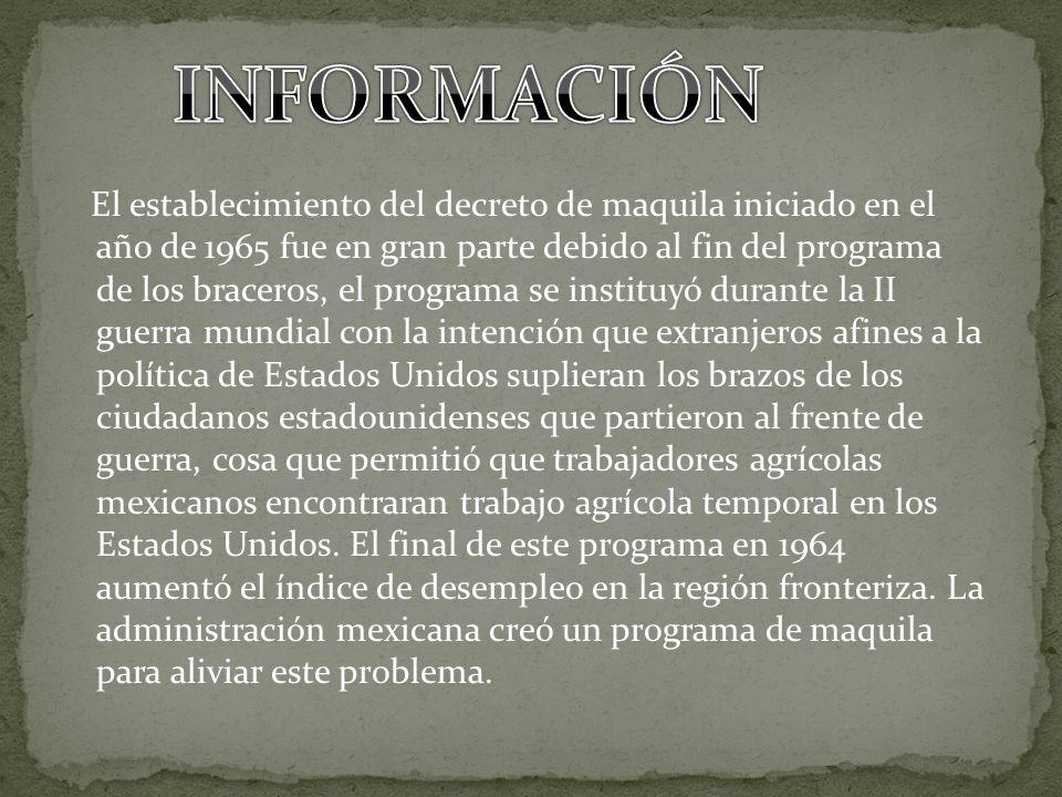 El establecimiento del decreto de maquila iniciado en el año de 1965 fue en gran parte debido al fin del programa de los braceros, el programa se inst