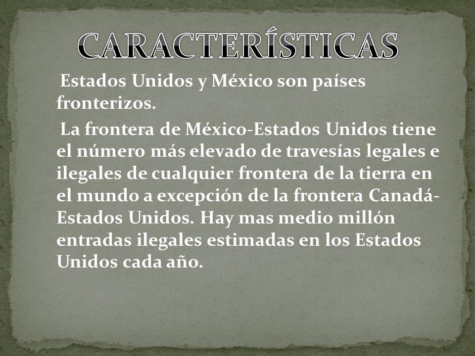 Estados Unidos y México son países fronterizos. La frontera de México-Estados Unidos tiene el número más elevado de travesías legales e ilegales de cu