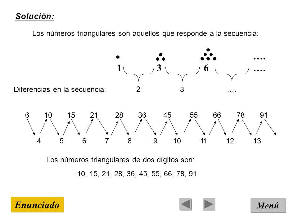 Solución: Menú Enunciado Los números triangulares son aquellos que responde a la secuencia: Diferencias en la secuencia: …. 13 6 2 3 61015212836455566