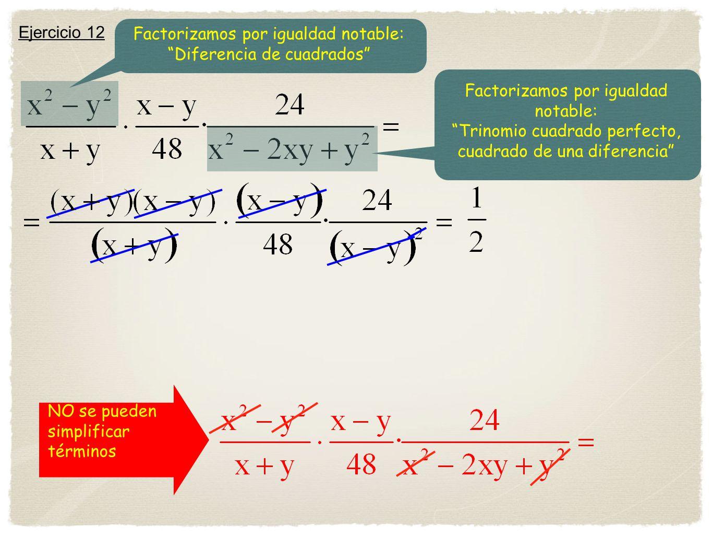 NO se pueden simplificar términos Ejercicio 12 Factorizamos por igualdad notable: Diferencia de cuadrados Factorizamos por igualdad notable: Trinomio