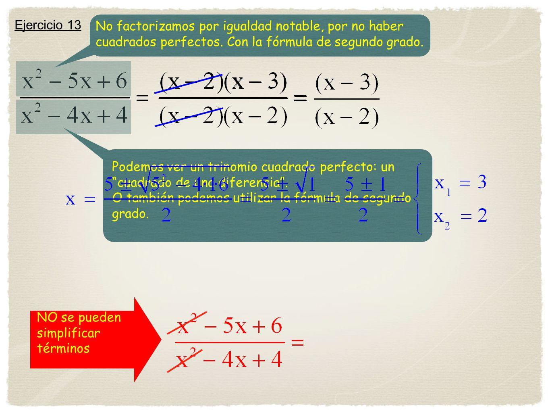NO se pueden simplificar términos Ejercicio 13 No factorizamos por igualdad notable, por no haber cuadrados perfectos. Con la fórmula de segundo grado