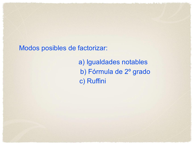 a) Igualdades notables b) Fórmula de 2º grado c) Ruffini Modos posibles de factorizar: