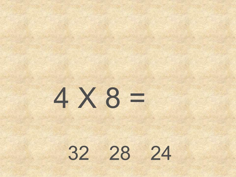4 X 8 = 32 2824