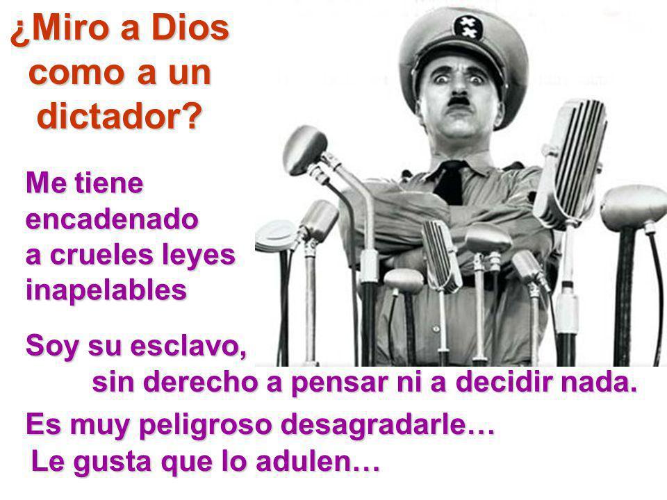 ¿Miro a Dios como a un dictador.