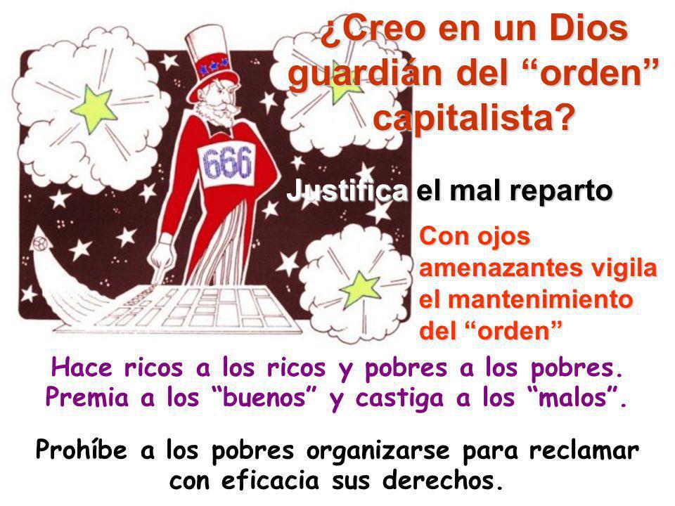 ¿Creo en un Dios guardián del orden capitalista.