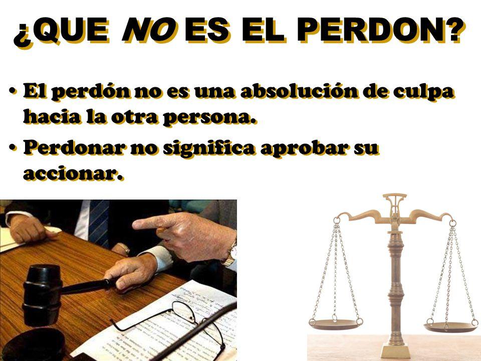 El perdón no es una absolución de culpa hacia la otra persona. Perdonar no significa aprobar su accionar. El perdón no es una absolución de culpa haci