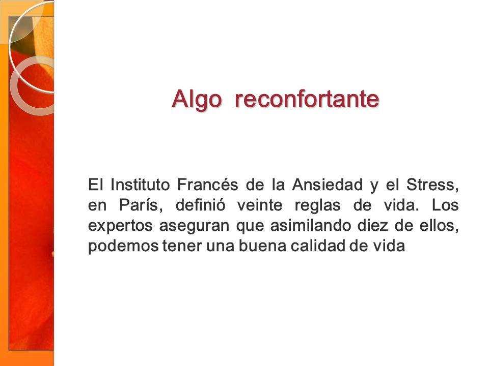 Algo reconfortante El Instituto Francés de la Ansiedad y el Stress, en París, definió veinte reglas de vida.