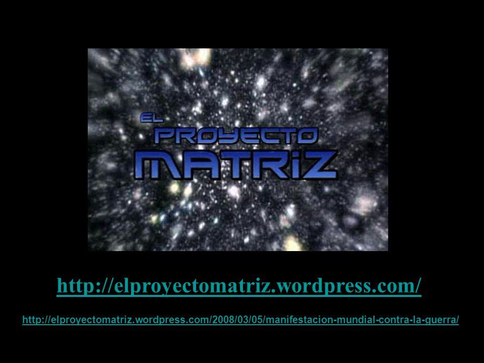 http://elproyectomatriz.wordpress.com/ http://elproyectomatriz.wordpress.com/2008/03/05/manifestacion-mundial-contra-la-guerra/