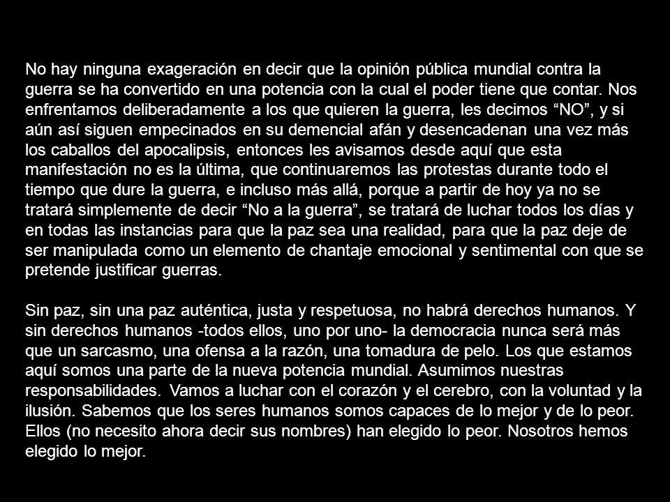 ALGUNAS VOCES CONTRARIAS A LA GUERRA Manifiesto contra la guerra leído por José Saramago (Madrid, 15-M) Ellos creían que nos habíamos cansado de prote