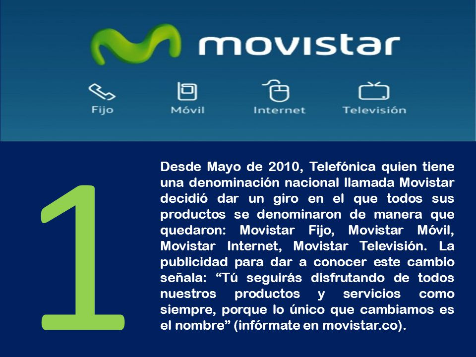 Desde Mayo de 2010, Telefónica quien tiene una denominación nacional llamada Movistar decidió dar un giro en el que todos sus productos se denominaron
