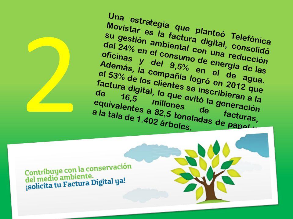 Una estrategia que planteó Telefónica Movistar es la factura digital, consolidó su gestión ambiental con una reducción del 24% en el consumo de energí