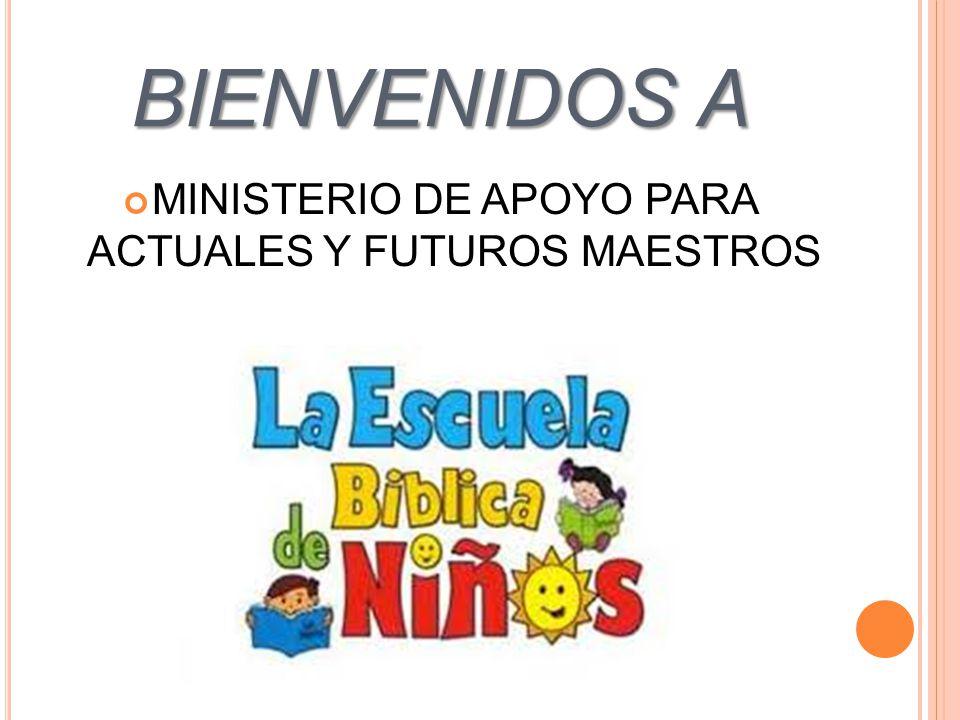 BIENVENIDOS A MINISTERIO DE APOYO PARA ACTUALES Y FUTUROS MAESTROS