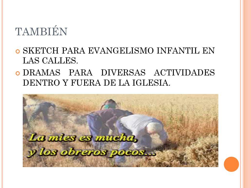 TAMBIÉN SKETCH PARA EVANGELISMO INFANTIL EN LAS CALLES. DRAMAS PARA DIVERSAS ACTIVIDADES DENTRO Y FUERA DE LA IGLESIA.