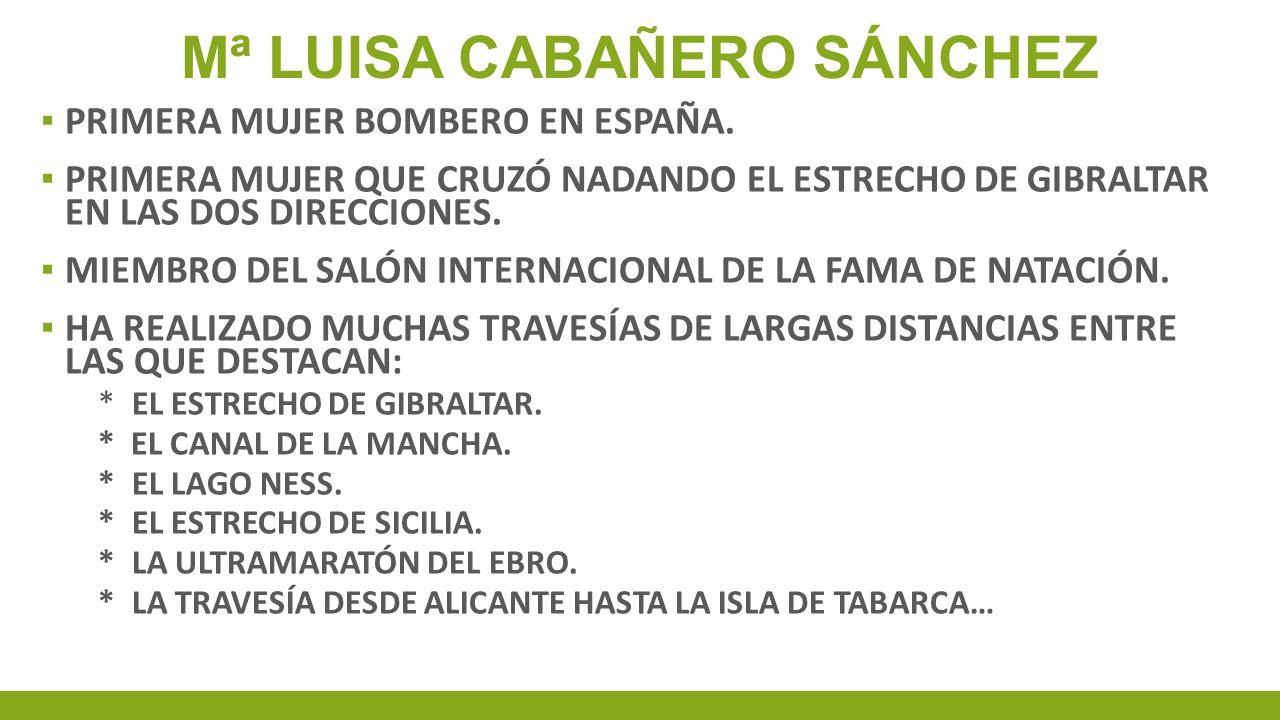 Mª LUISA CABAÑERO SÁNCHEZ PRIMERA MUJER BOMBERO EN ESPAÑA. PRIMERA MUJER QUE CRUZÓ NADANDO EL ESTRECHO DE GIBRALTAR EN LAS DOS DIRECCIONES. MIEMBRO DE