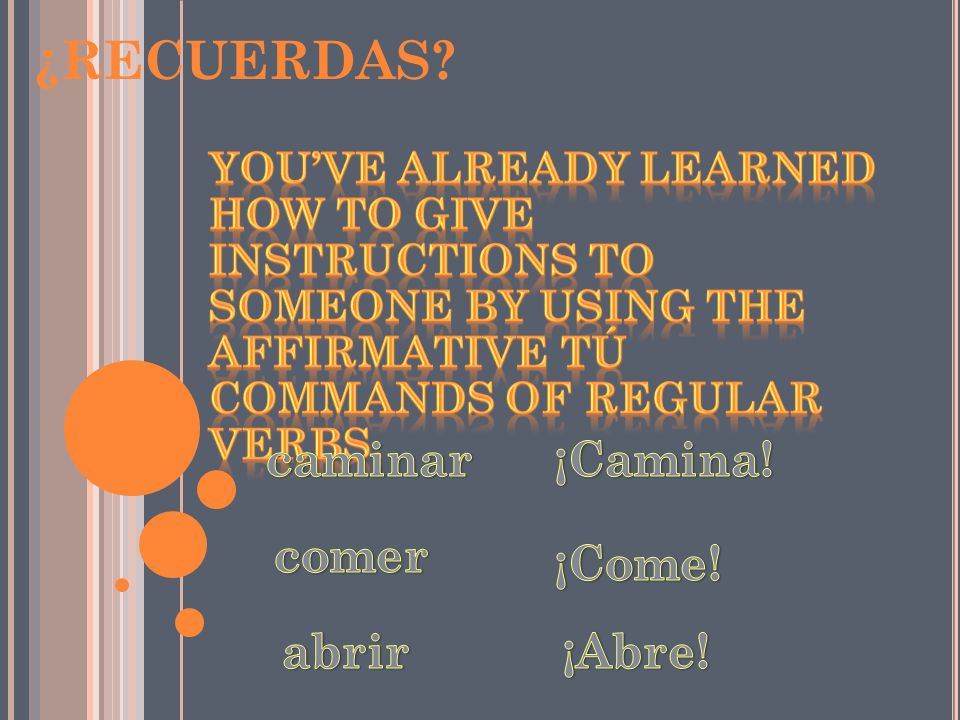 S OME VERBS HAVE IRREGULAR AFFIRMATIVE T Ú COMMANDS.