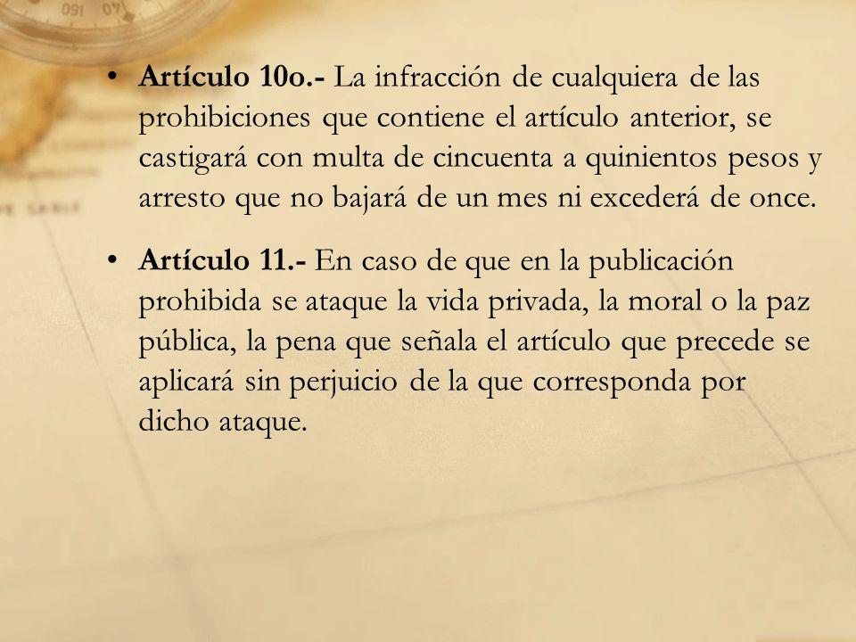 Artículo 10o.- La infracción de cualquiera de las prohibiciones que contiene el artículo anterior, se castigará con multa de cincuenta a quinientos pesos y arresto que no bajará de un mes ni excederá de once.